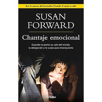 Chantaje Emocional / Emotional Blackmail by Dr Susan Forward - 978607
