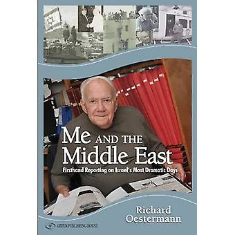 Me & the Middle East - First-Hand Reporting on Israels Most Dramatic D