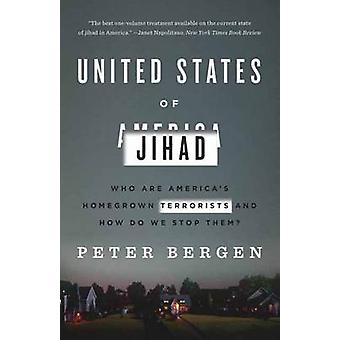 United States Of Jihad  Who Are Americas Homegrown Terrorists and How Do We Stop Them by Peter Bergen