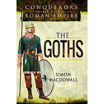 Conquerors of the Roman Empire The Goths by Simon MacDowall