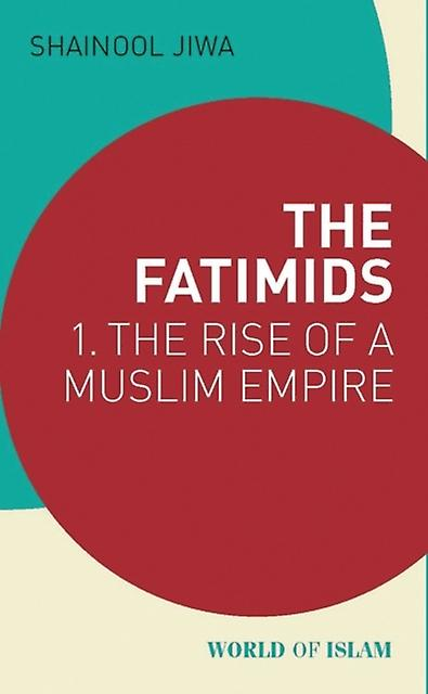 The Fatimids  1  The Rise of a Muslim Empire by Shainool Jiwa