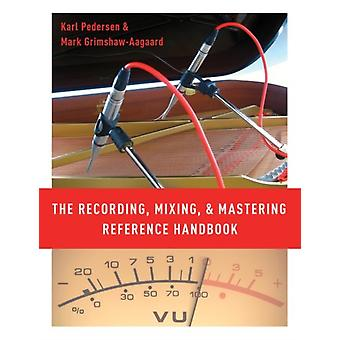 Recording Mixing and Mastering Reference Handbook by Karl Pedersen
