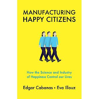 Manufacturing Happy Citizens by Edgar Cabanas