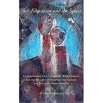 Sex Education and the Spirit Understanding Our Communautar Responsibility for the Healthy Development of Gender and Sexuality Within Society par Lisa Romero