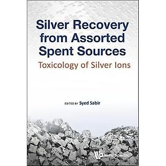 Silver Recovery from Assorted Spent Sources Toxicology of Silver Ions by Sabir & Syed