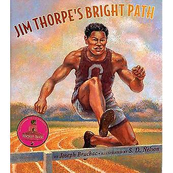 Jim Thorpe's Bright Path by Joseph Bruchac - S D Nelson - 97816006034