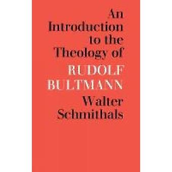 An Introduction to the Theology of Rudolf Bultmann by Schmithals & Walter