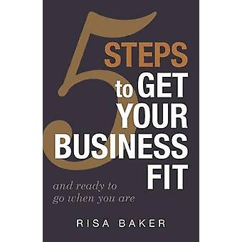 5 Tips to Get Your Business Fit And Ready to Go When You Are by Baker & Risa