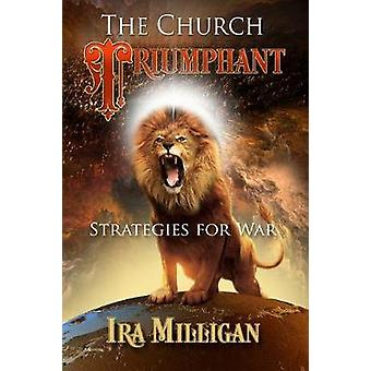 The Church Triumphant Strategies for War by Milligan & Ira L.