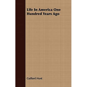 Life In America One Hundred Years Ago by Hunt & Gaillard