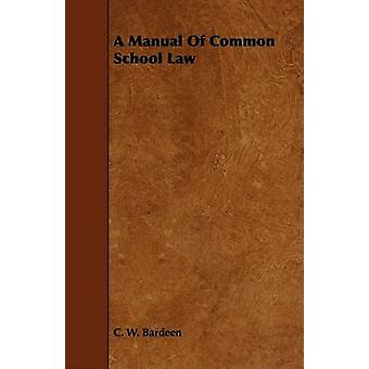 A Manual of Common School Law by Bardeen & C. W.