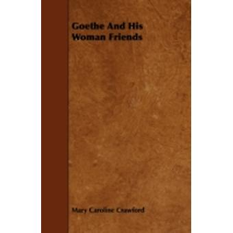 Goethe and His Woman Friends by Crawford & Mary Caroline