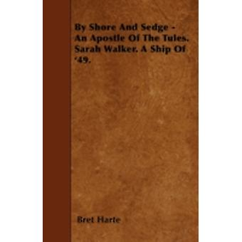 By Shore And Sedge  An Apostle Of The Tules. Sarah Walker. A Ship Of 49. by Harte & Bret