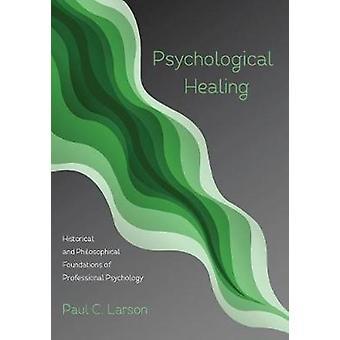Psychological Healing by Larson & Paul C.