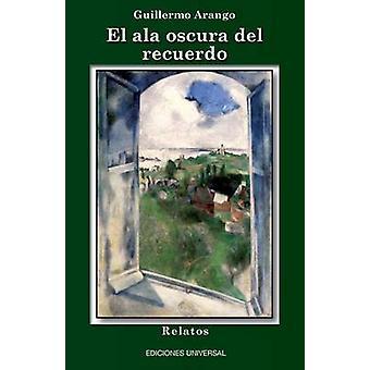 El ALA Oscura del Recuerdo by Arango & Guillermo