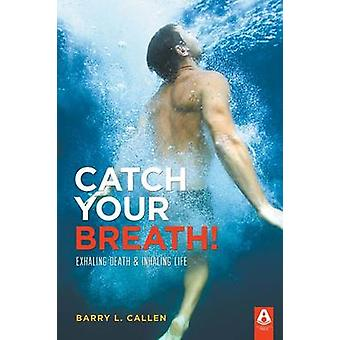 Catch Your Breath by Callen & Barry L.