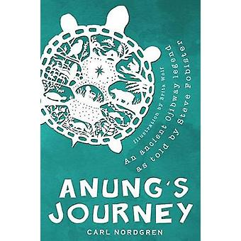 Anungs Journey An Ancient Ojibway Legend as Told by Steve Fobister by Nordgren & Carl