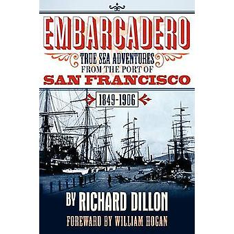 Embarcadero True Tales of Sea Adventure from 1849 to 1906 by Dillon & Richard