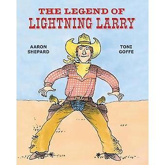 The Legend of Lightning Larry by Shepard & Aaron