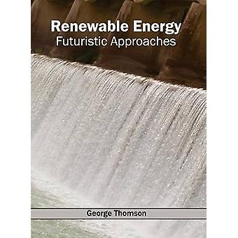 Renewable Energy Futuristic Approaches by Thomson & George