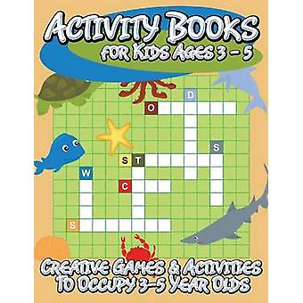 Activity Books for Kids Ages 3  5 Creative Games  Activities to Occupy 35 Year Olds by Publishing LLC & Speedy