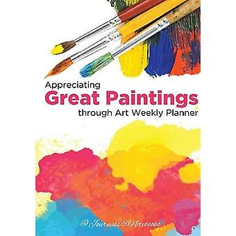 Appreciating Great Paintings Through an Art Weekly Planner by Journals Notebooks