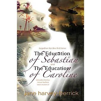The Education of Sebastian  The Education of Caroline  Combined edition by HarveyBerrick & Jane