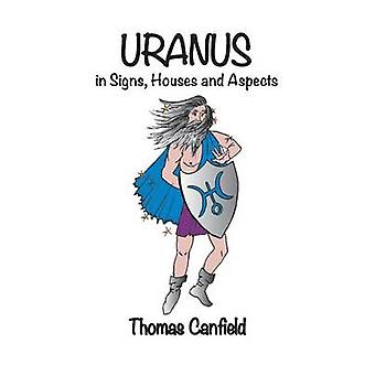 Uranus In Signs Houses and Aspects by Canfield & Thomas