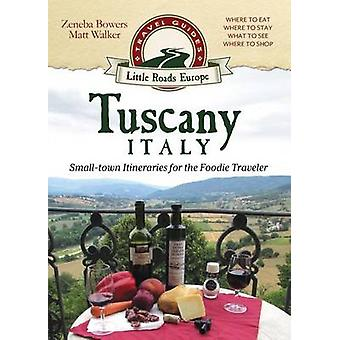 Tuscany Italy Smalltown Itineraries for the Foodie Traveler by Bowers & Zeneba