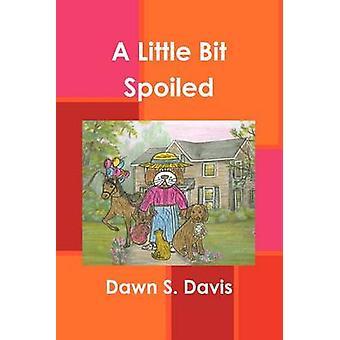 A Little Bit Spoiled by Davis & Dawn S.