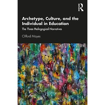 Archetype Culture and the Individual in Education by Clifford Mayes