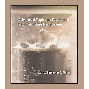 Advanced Topics in Types and Programming Languages by Benjamin C. Pie