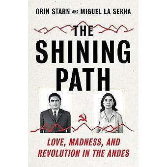 The Shining Path - Love - Madness - and Revolution in the Andes by Ori