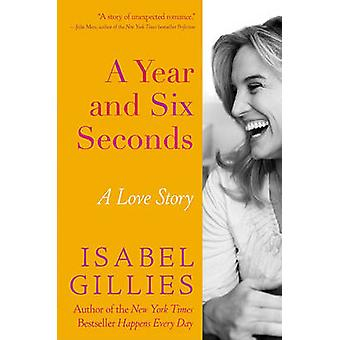A Year and Six Seconds - A Love Story by Isabel Gillies - 978140134162