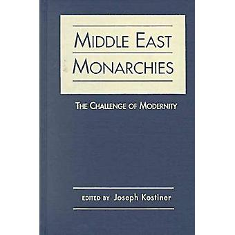 Middle East Monarchies - The Challenge of Modernity by Joseph Kostiner