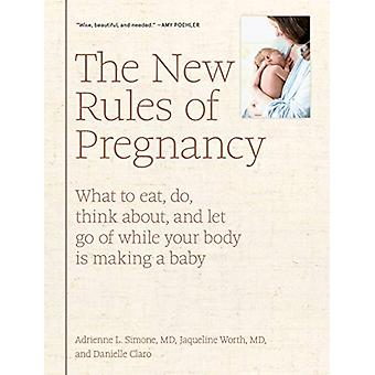 The New Rules of Pregnancy - What to Eat - Do - Think About - and Let