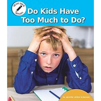 Do Kids Have Too Much to Do? by Jennifer Joline Anderson - 9781599539