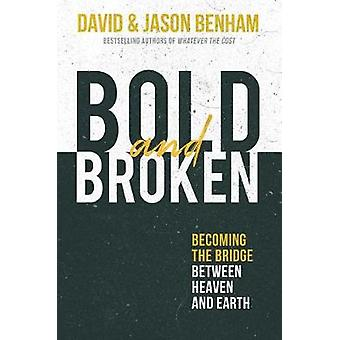 Bold and Broken - Becoming the Bridge Between Heaven and Earth by Davi