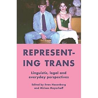 Representing Trans - Linguistic - Legal and Everyday Perspectives by M