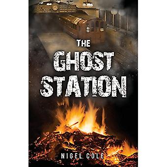The Ghost Station by Nigel Cole - 9781784653941 Book