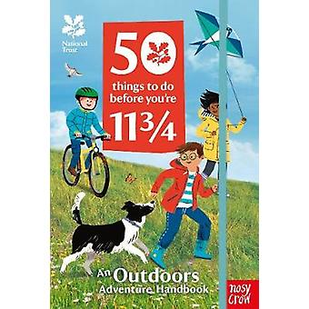 National Trust - 50 Things To Do Before You're 11 3/4 by Nosy Crow - 9