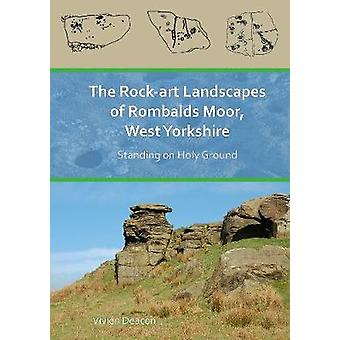 The Rock-Art Landscapes of Rombalds Moor - West Yorkshire - Standing o