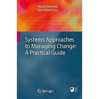 Systems Approaches to Managing Change - A Practical Guide by Sue Holwe