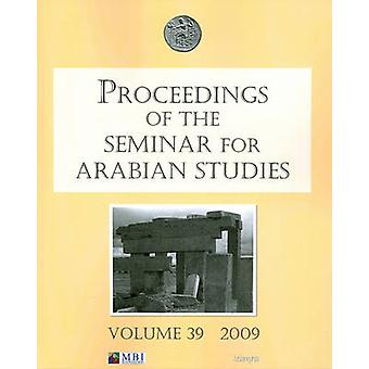 Proceedings of the Seminar for Arabian Studies Volume 39 2009 by Jane