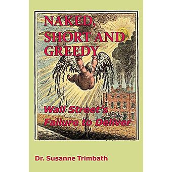 Naked - Short and Greedy - Wall Street's Failure to Deliver by Susanne