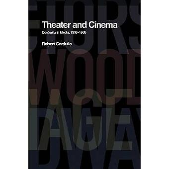 Theater and Cinema - Contrasts in Media - 1916-1966 by Robert Cardullo