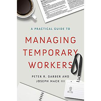 A Practical Guide to Managing Temporary Workers by Peter R. Garber -