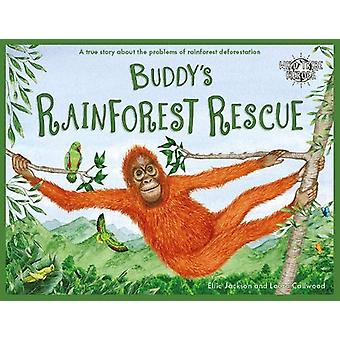 Buddy's Rainforest Rescue - A True Story About Deforestation by Ellie