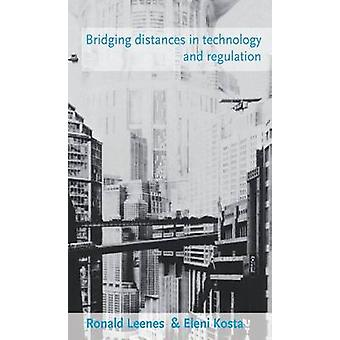 Bridging Distances in Technology and Regulation by Ronald E. Leenes -