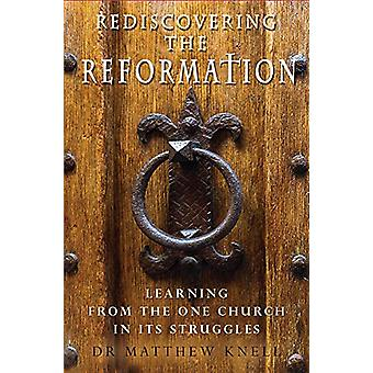 Rediscovering the Reformation - Learning from the one church in its st